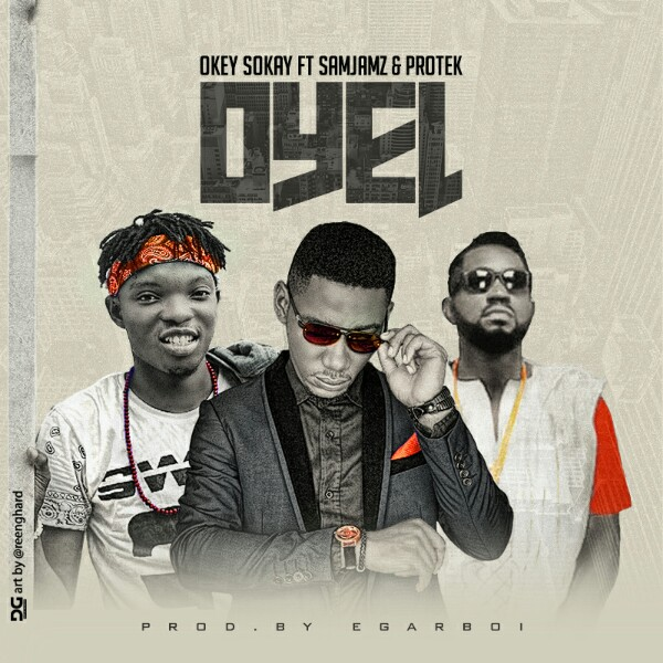 DOWNLOAD Music: Okey Sokay – Oyel (ft. Protek & Sam Jamz)