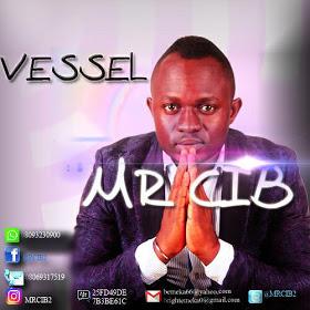 DOWNLOAD Music: Mr CIB – VESSEL
