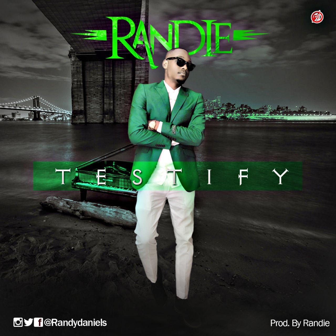 DOWNLOAD Music: Randie – Testify (Prod. By Randy)
