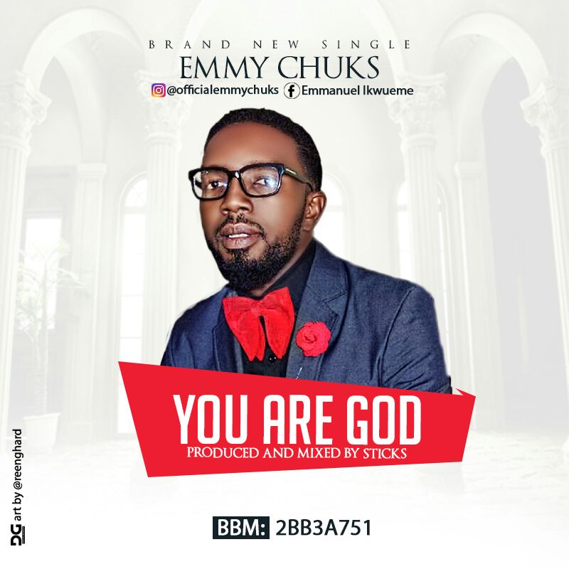 DOWNLOAD Music: Emmy Chuks – You Are God (Prod. By Sticks Beat)