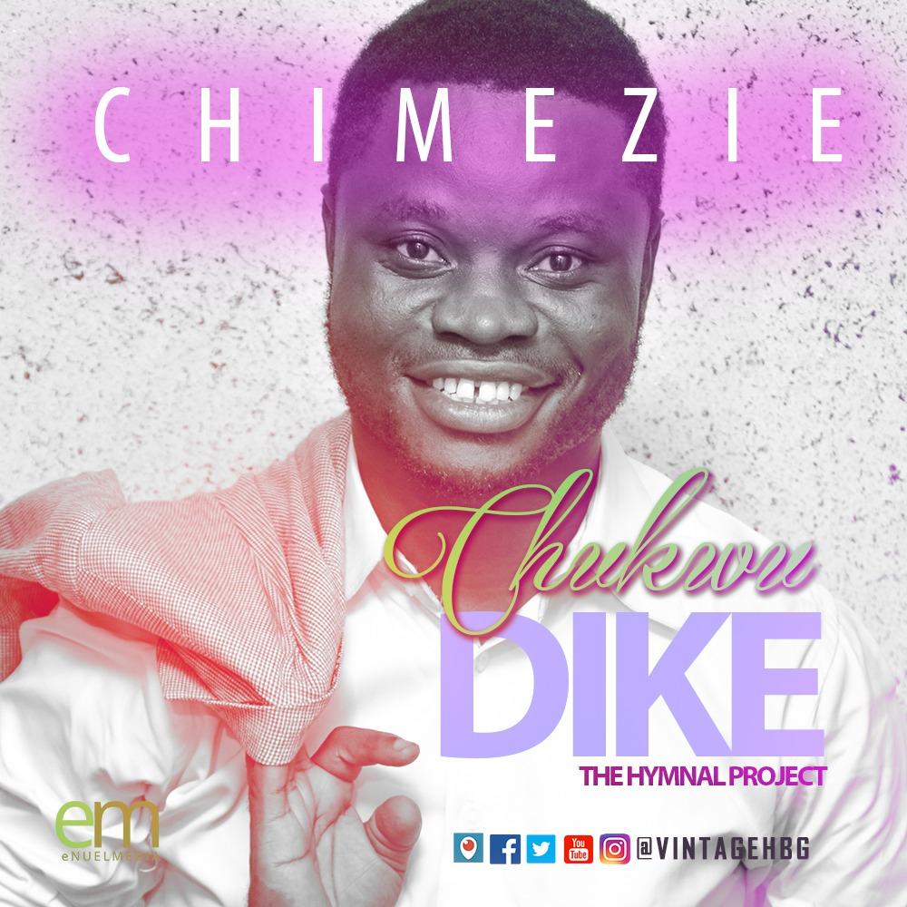DOWNLOAD Music: Chimezie – Chukwu Dike (The Hymnal Project)
