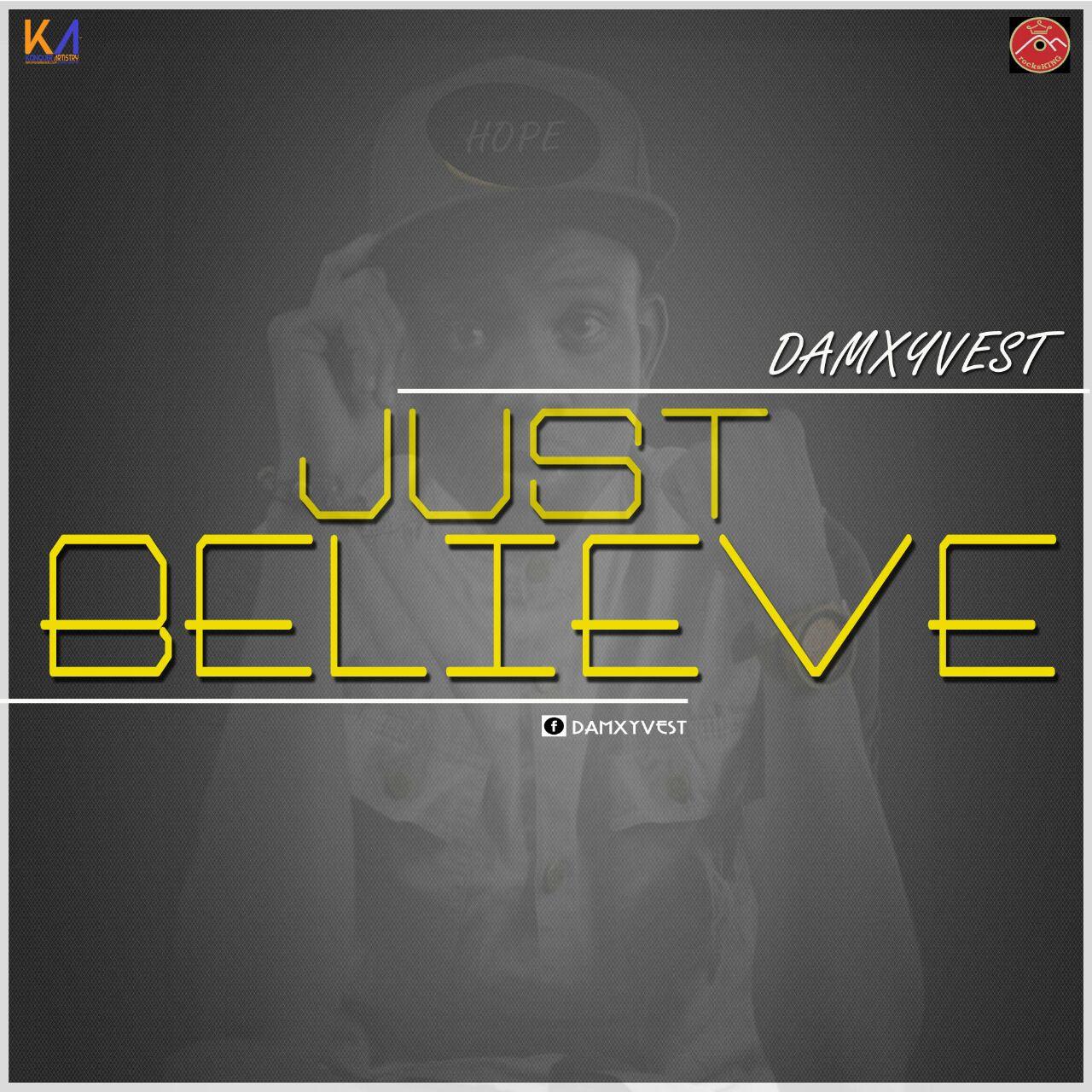 DOWNLOAD Music: DamxyVest – Just Believe (ft. rocksKING)