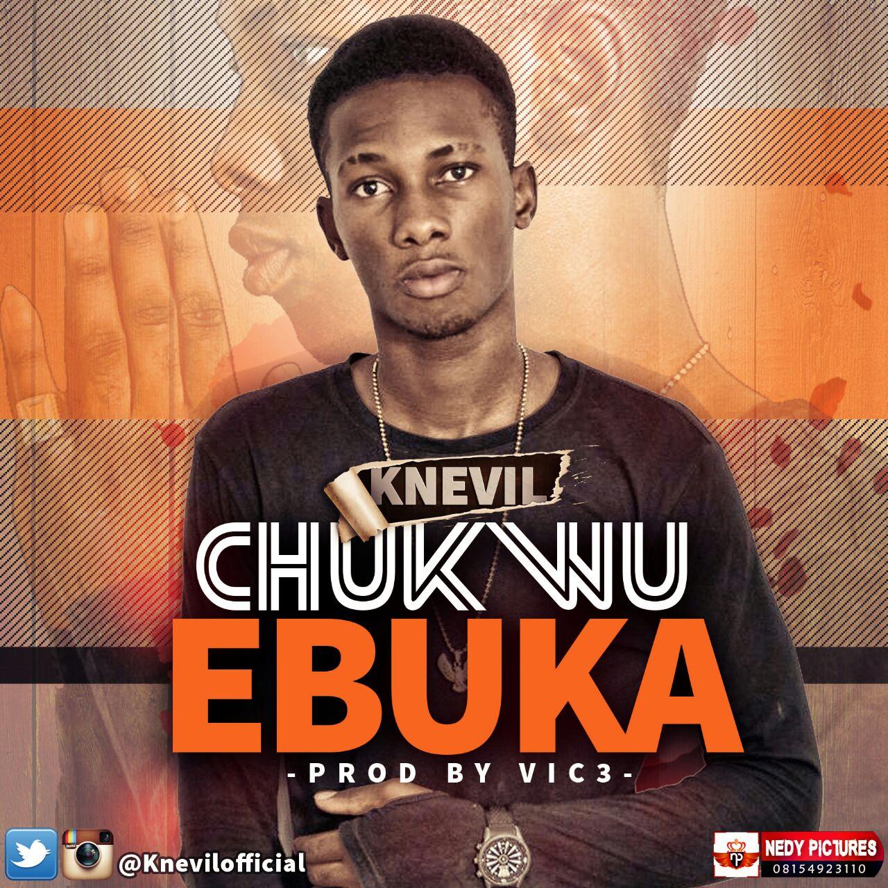 DOWNLOAD Music: Knevil – Chukwu Ebuka (Prod. By VIK3)