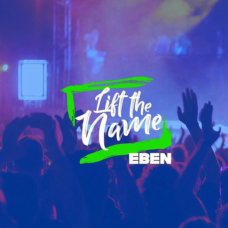DOWNLOAD Music: Eben - Lift The Name | Kingdomboiz