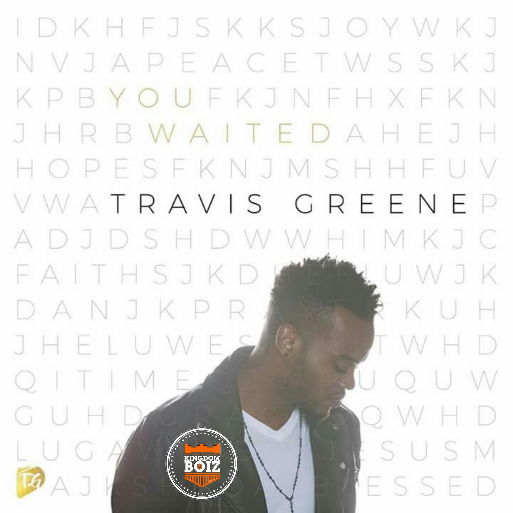 DOWNLOAD Music: Travis Greene – You Waited