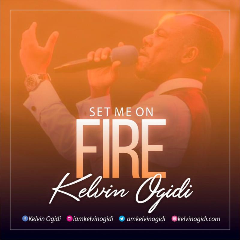 DOWNLOAD Music: Kelvin Ogidi – Set Me On Fire + Olocha