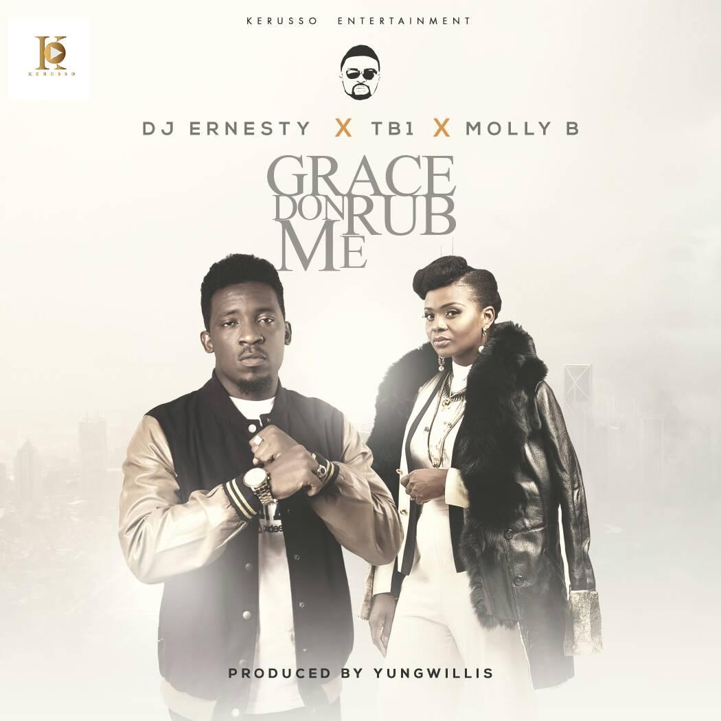 DOWNLOAD Music: DJ Ernesty x TB1 x Molly B – Grace Don Rub Me