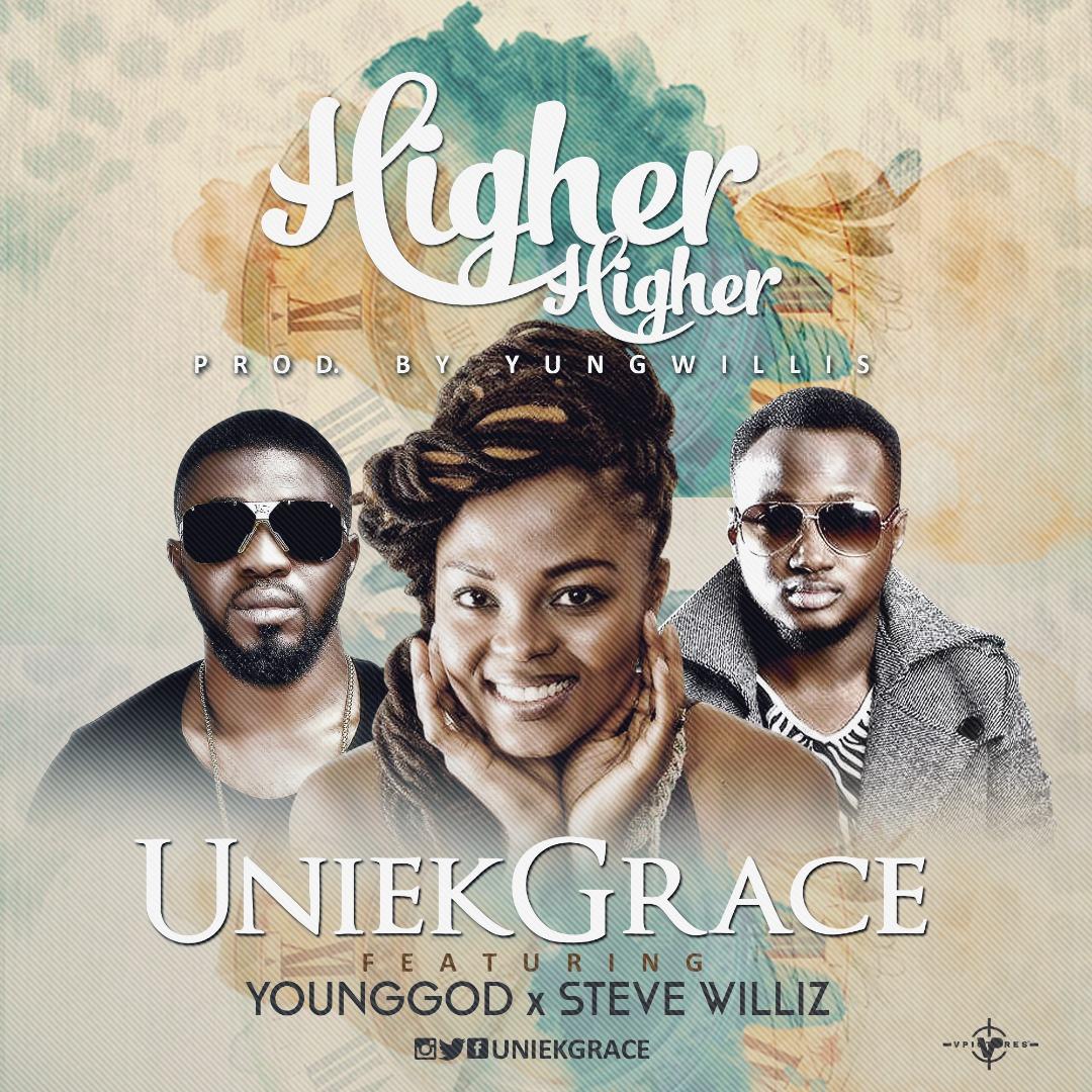 DOWNLOAD Music: UniekGrace – Higher Higher (ft. Steve Williz & YoungGod)
