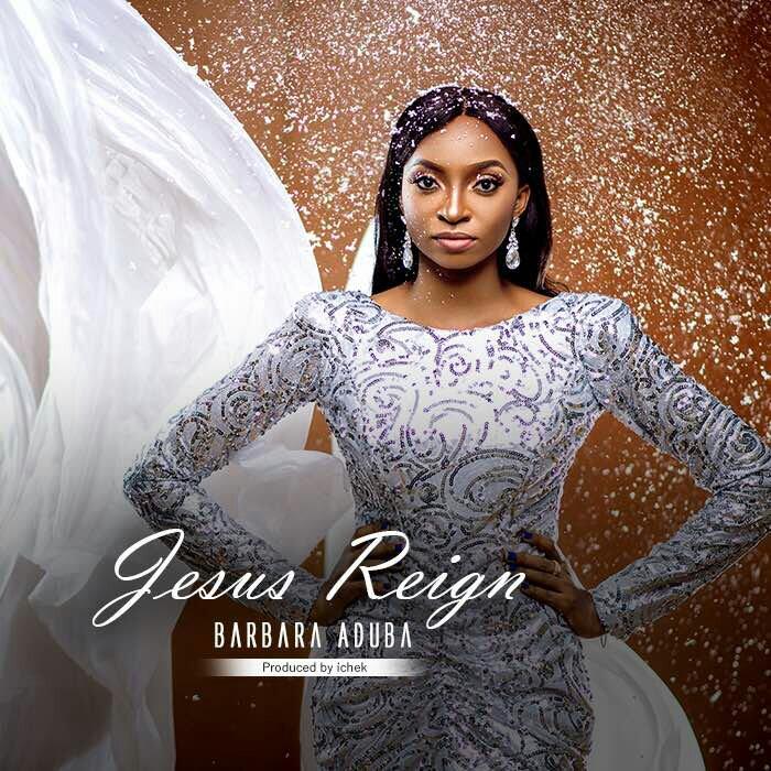 DOWNLOAD Music: Barbara Aduba – Jesus Reigns