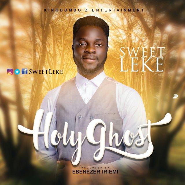 DOWNLOAD Music: Sweetleke - Holy Ghost | Kingdomboiz