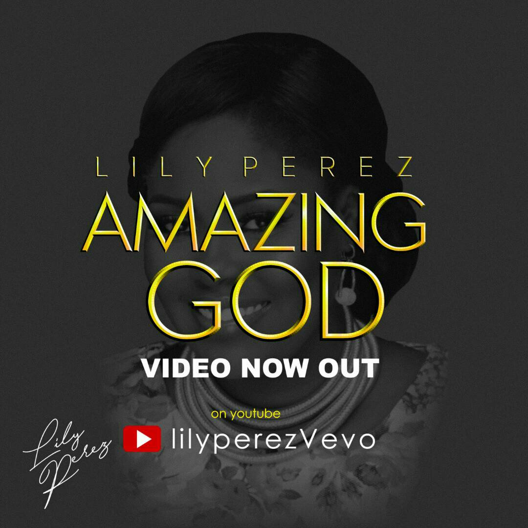 MUSIC Video: Lily Perez – Amazing God (Official Video)
