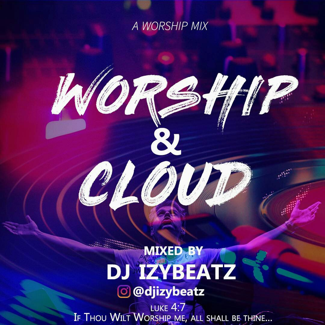 "Dj IzybeatzReleases Brand New Worship Mixtape ""Worship & Cloud"""
