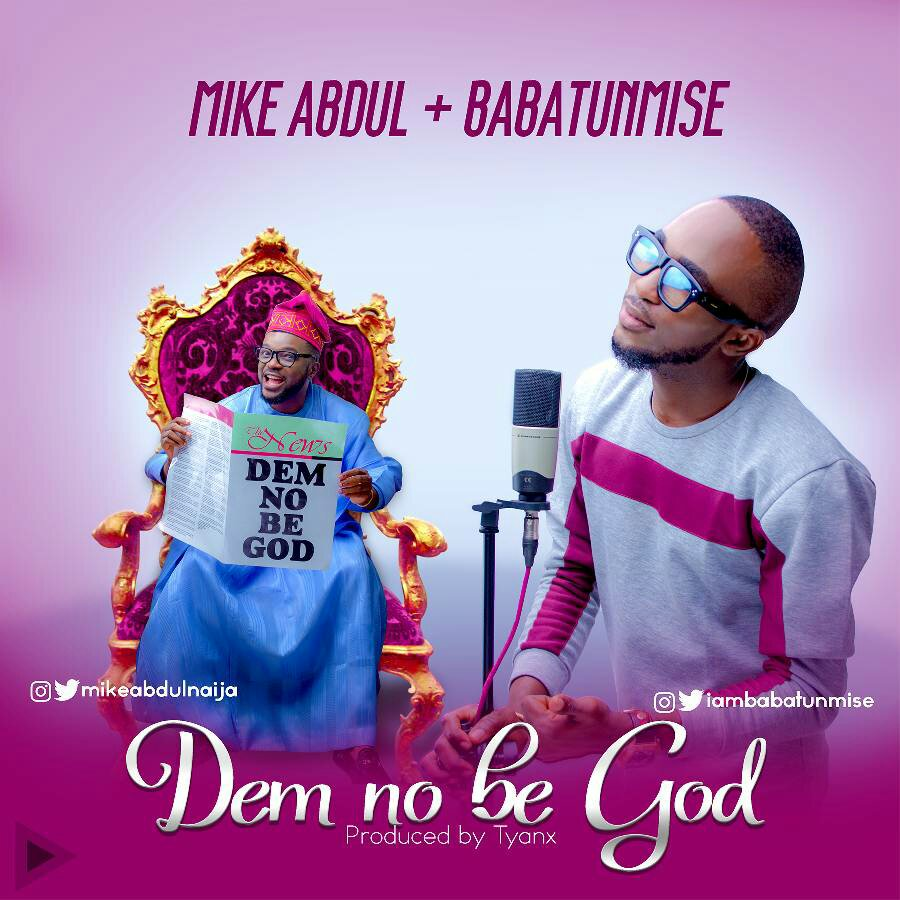 DOWNLOAD Music: Mike Abdul – Dem No Be God (ft. Babatunmise)