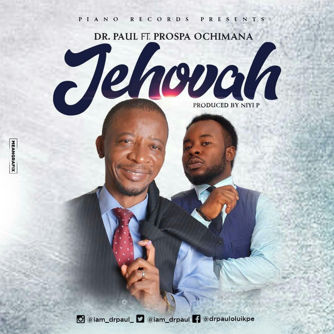DOWNLOAD Music: Dr Paul – Jehovah (ft. Prospa Ochimana)