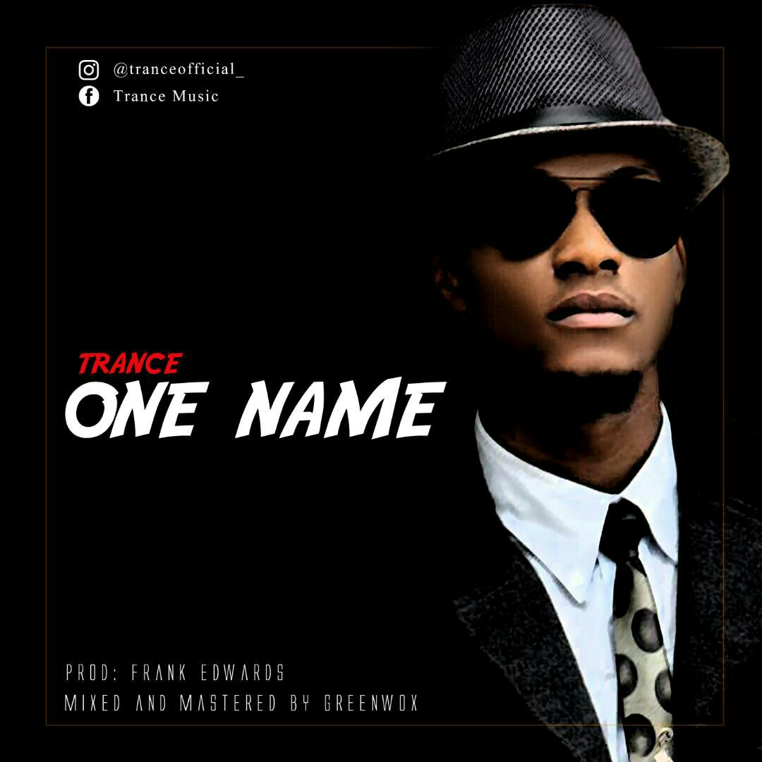 DOWNLOAD Music: Trance – One Name (Prod. By Frank Edwards)