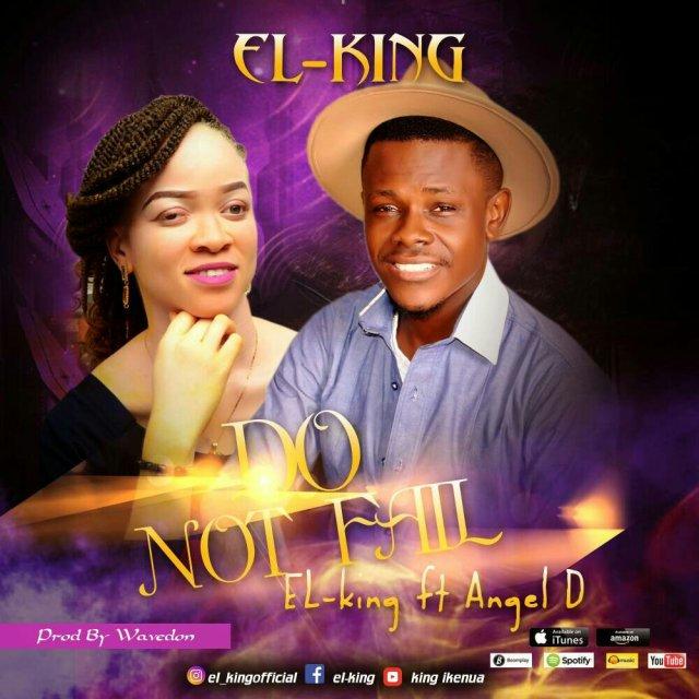 DOWNLOAD Music: El – King – Do Not Fail (ft  Angel D)   @el