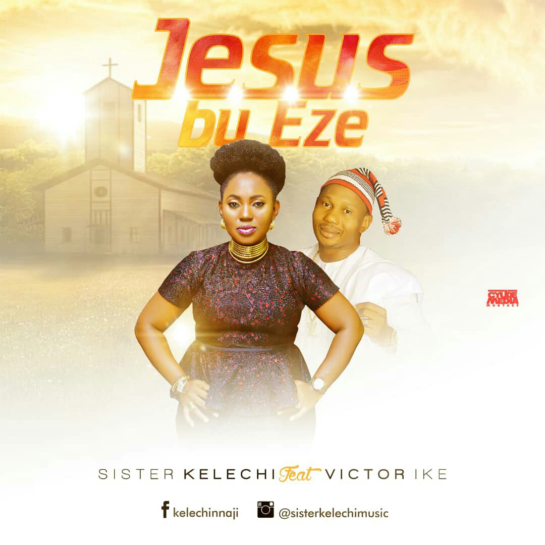 DOWNLOAD Music: Sister Kelechi – Jesus Bu Eze (ft. Victor Ike)