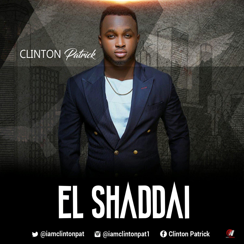 DOWNLOAD Music: Clinton Patrick – El Shaddai