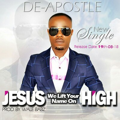 DOWNLOAD Music: De – Apostle – Jesus We Lift Your Name On High
