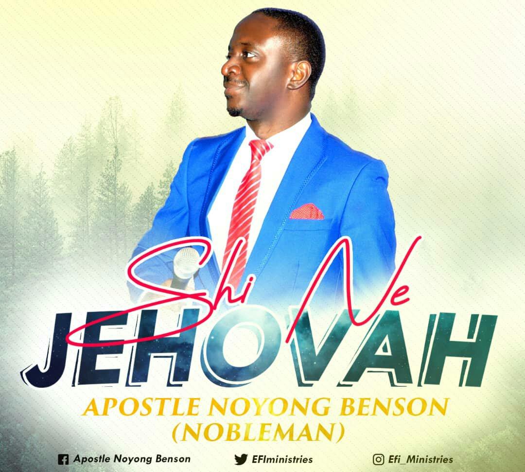 DOWNLOAD Music: Apostle Noyong Benson (Nobleman) – Shi Ne Jehovah