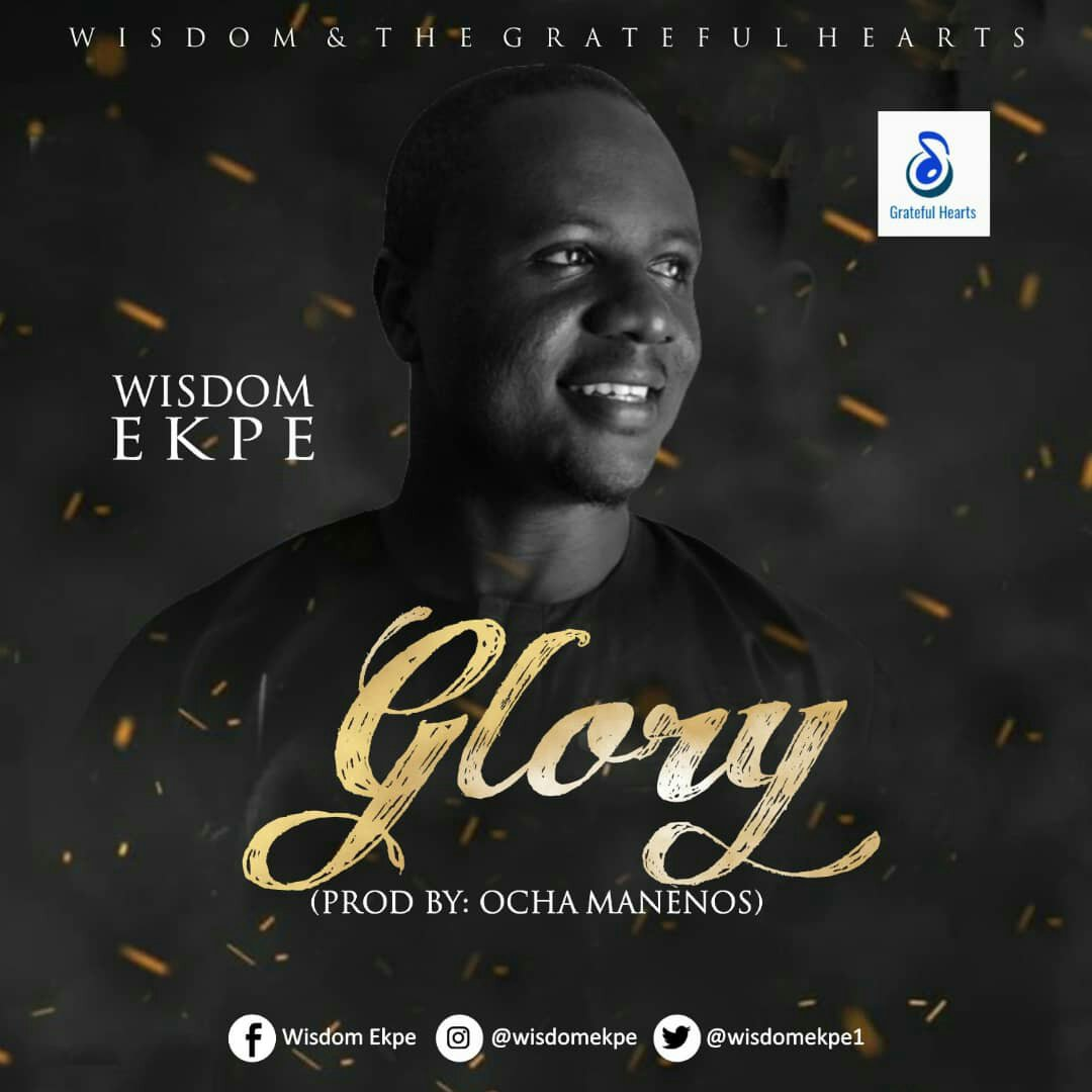 DOWNLOAD Music: Wisdom Ekpe & The Grateful Hearts - Glory