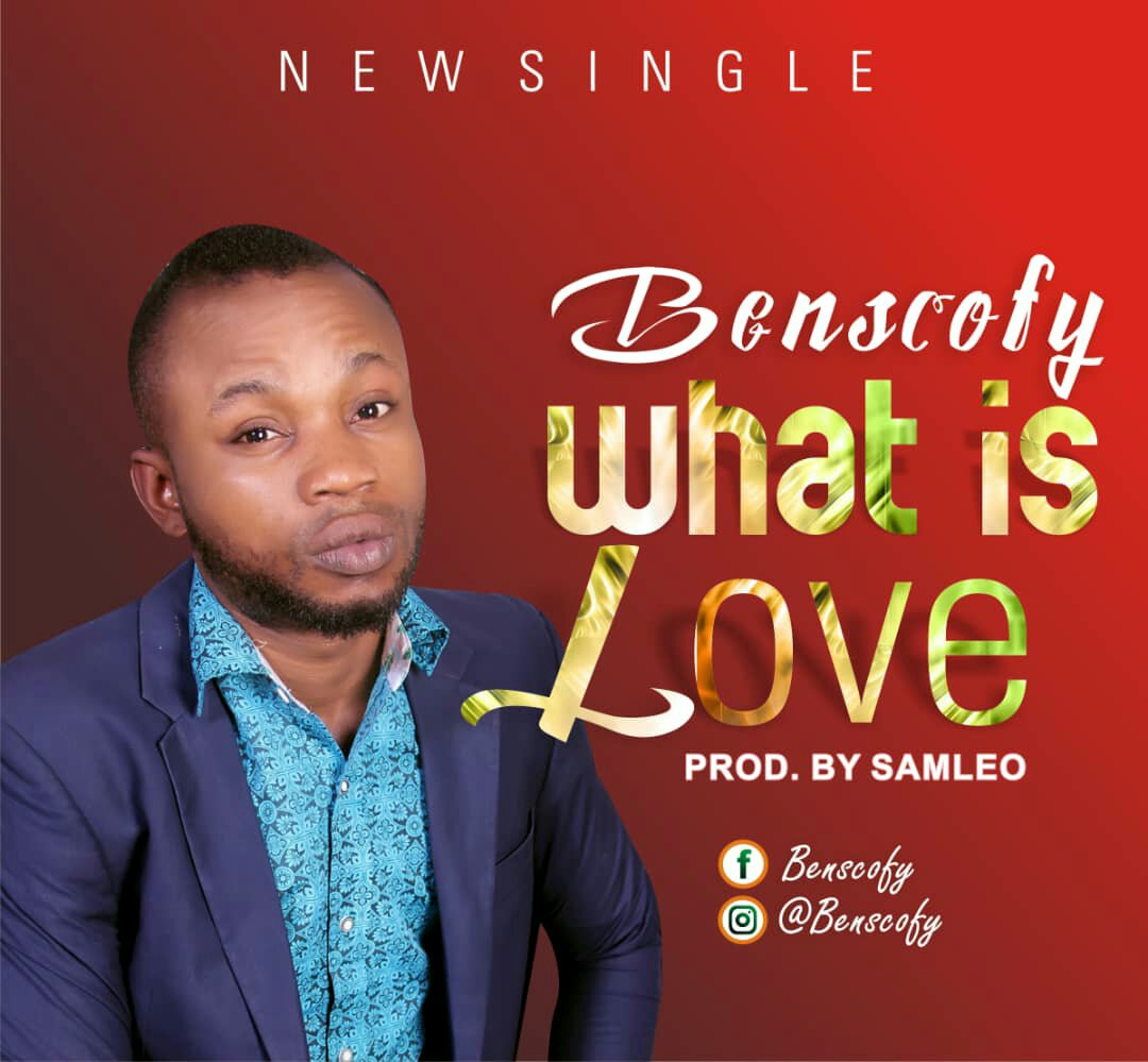 DOWNLOAD Music: Benscofy – What Is Love