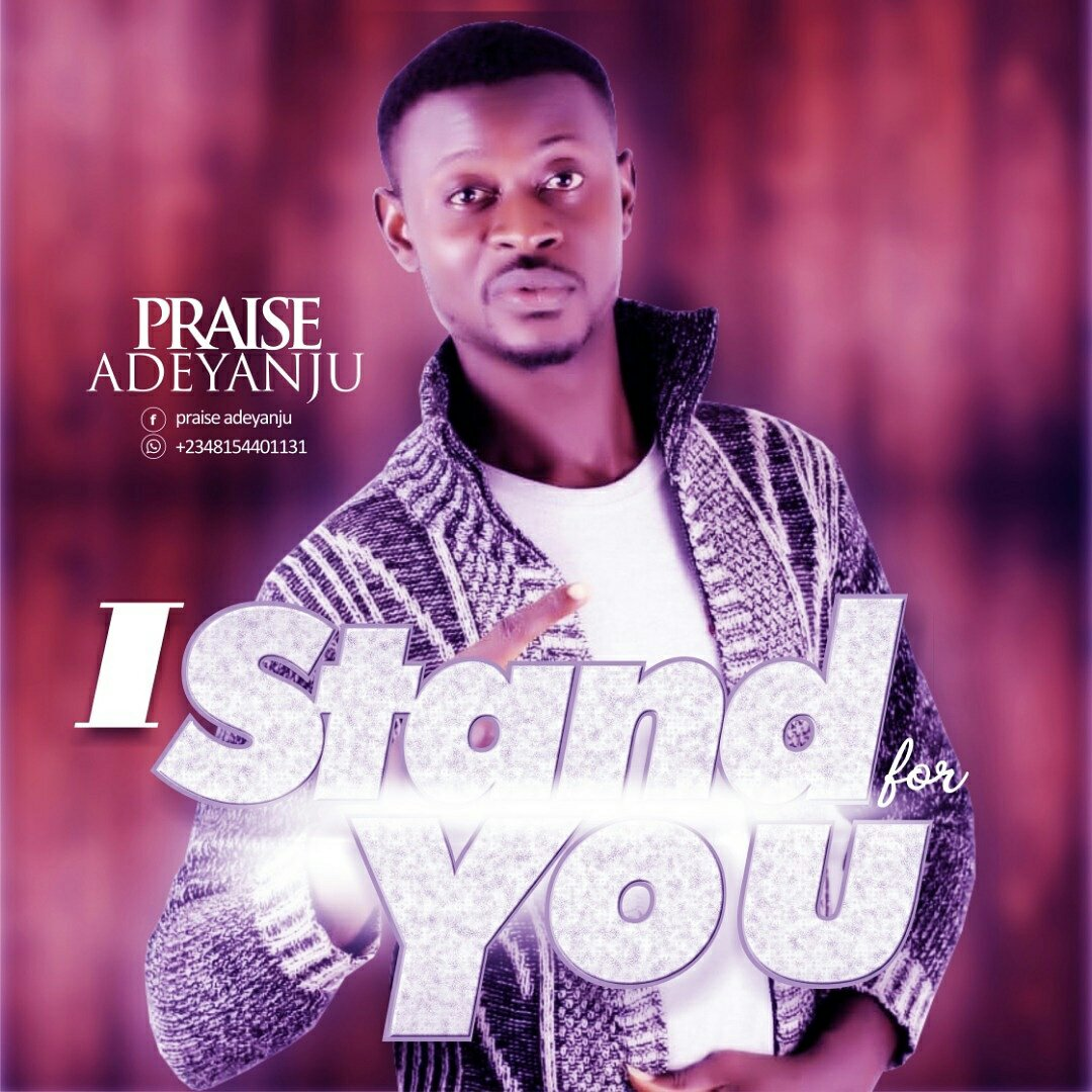 DOWNLOAD Music: Praise Adeyanju - I Stand For You