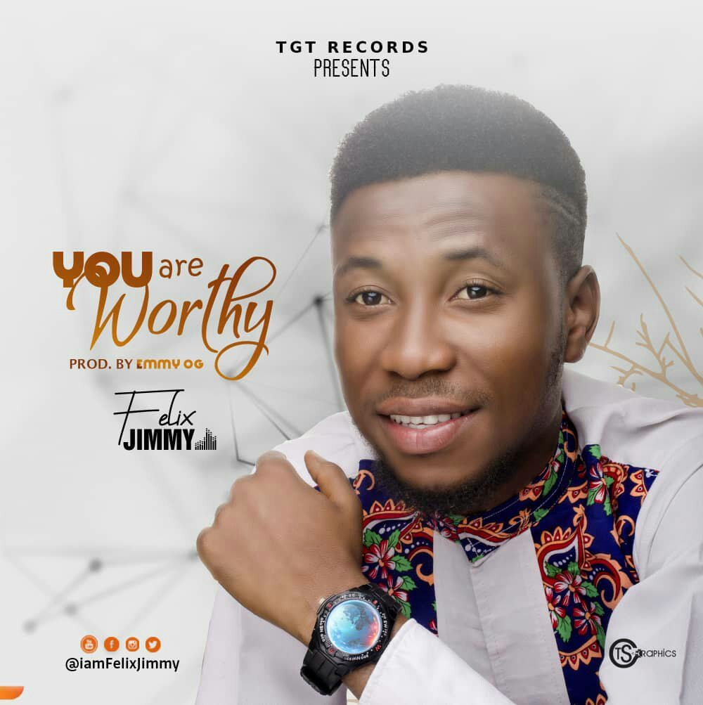DOWNLOAD Music: Felix Jimmy - You Are Worthy