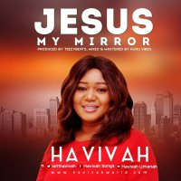 DOWNLOAD Music: Havivah - Jesus My Mirror