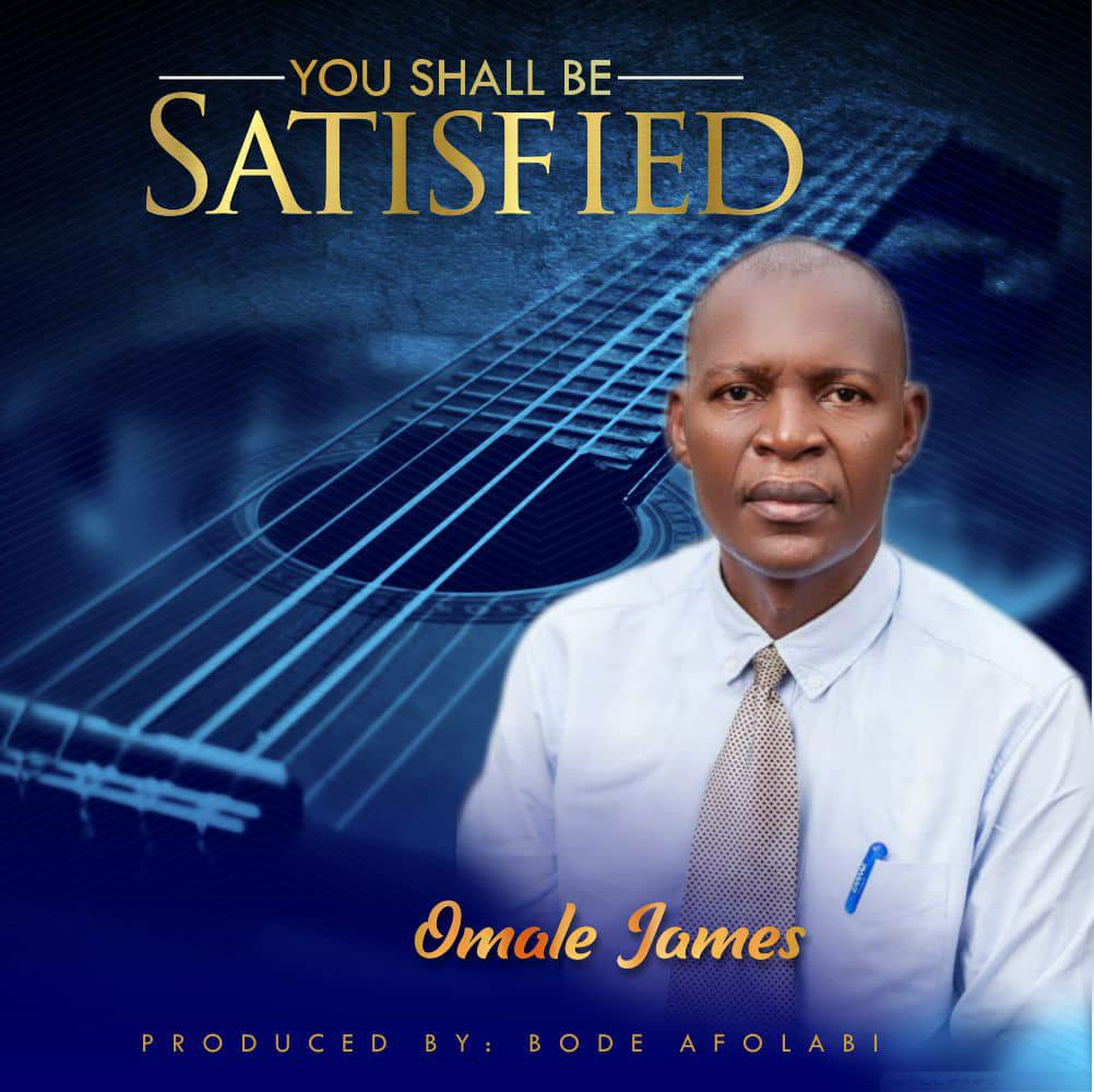 DOWNLOAD Music: Omale James – You Shall Be Satisfied