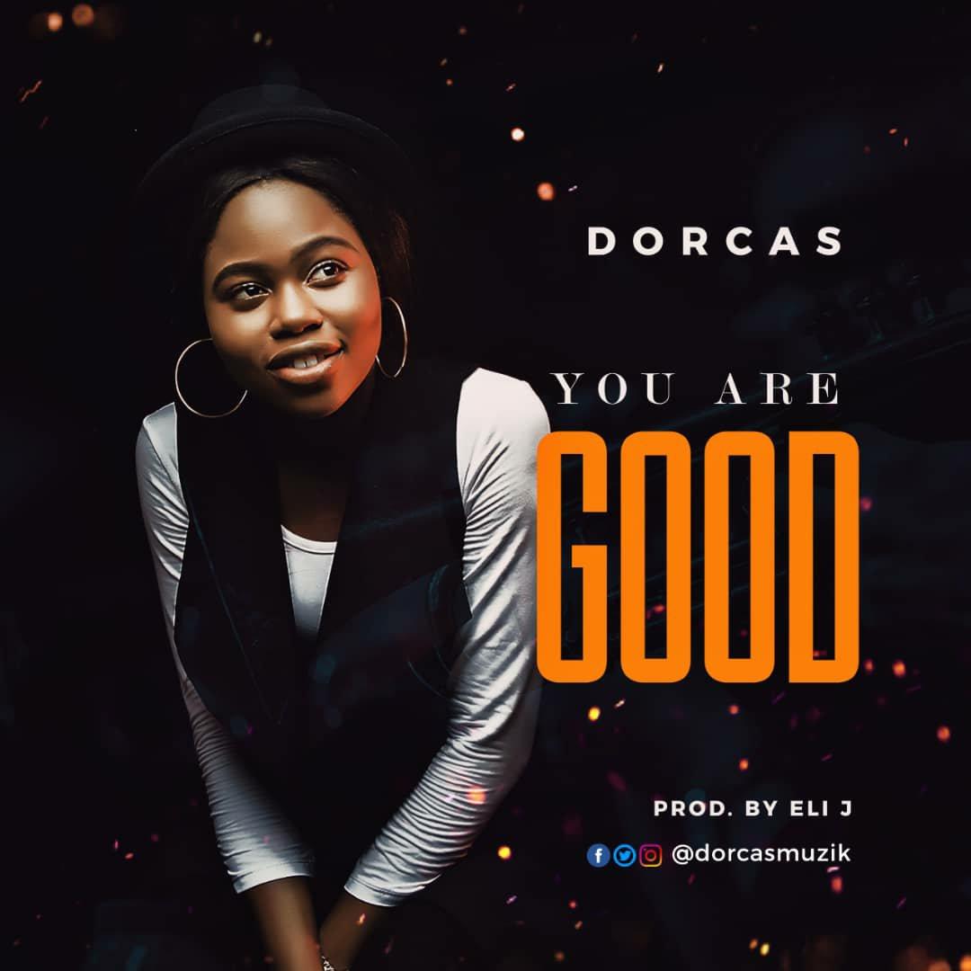 DOWNLOAD Music: Dorcas – You Are Good (Prod. By Eli J)