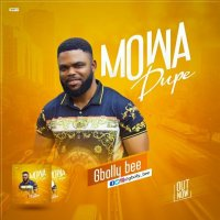 DOWNLOAD Music:  Gbolly Bee - Mowa dupe