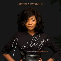 DOWNLOAD Music: Adeola Oyolola - I Will Go