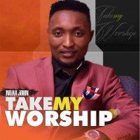DOWNLOAD Music: Noah John - Take My Worship