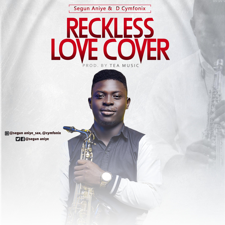 DOWNLOAD Music: Segun Aniye & D'Cymfonix – Reckless Love (Cover)