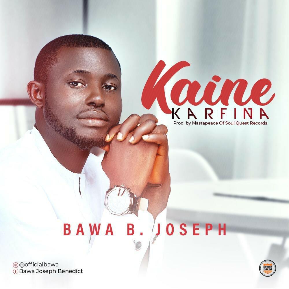 DOWNLOAD Music: Bawa B. Joseph– Kaine Karfina
