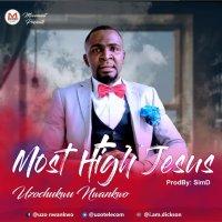 DOWNLOAD Music: Uzochukwu Nwankwo - Most high Jesus