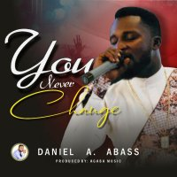 DOWNLOAD Music: Daniel A. Abass - You Never Change