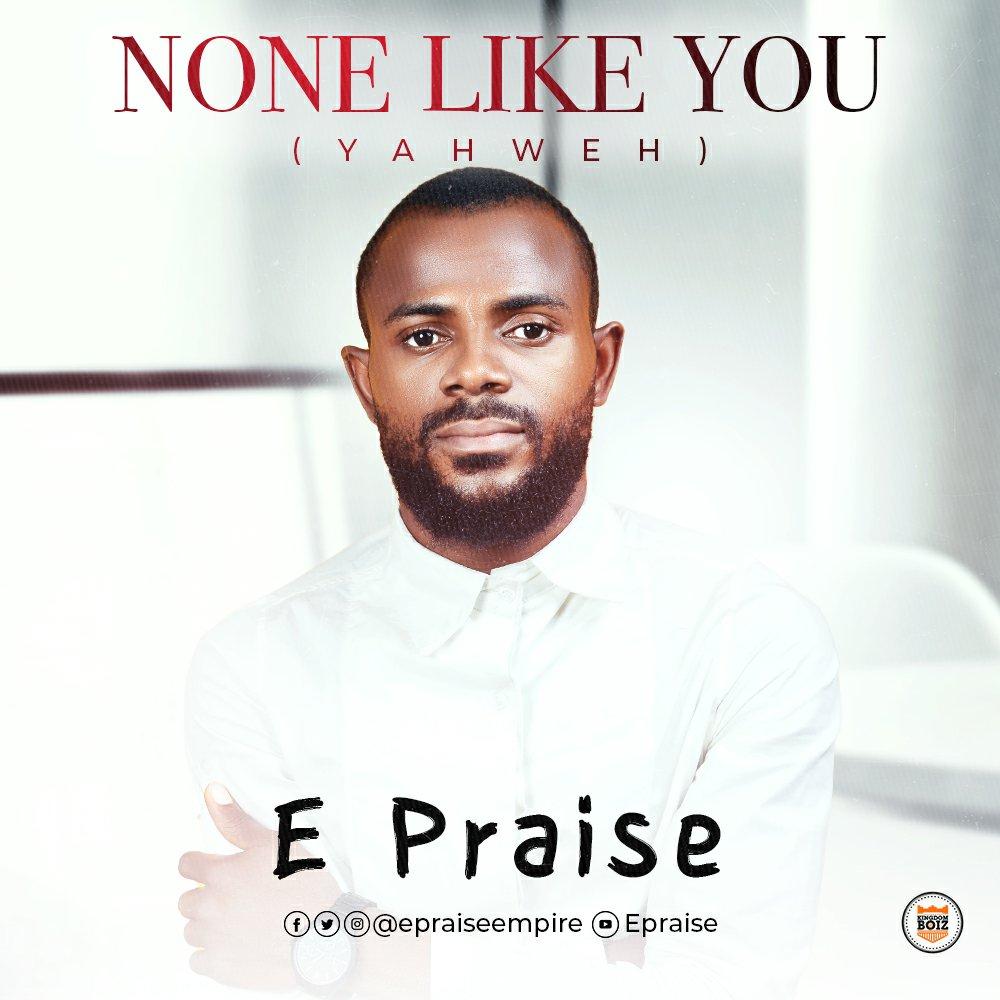 DOWNLOAD Music: E Praise– None Like you (Yahweh)