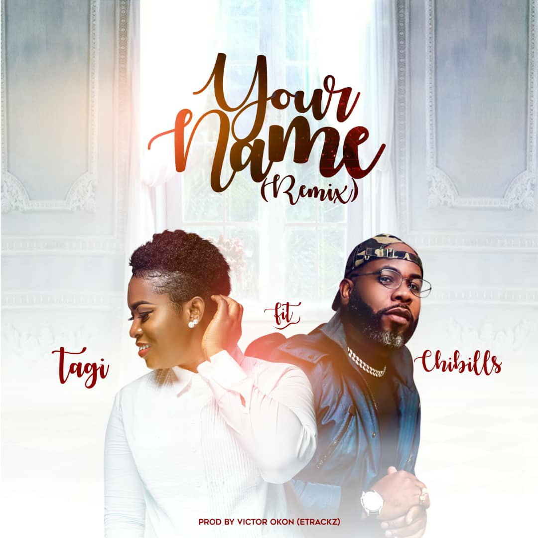 """DOWNLOAD Music: Tagi – Your Name """"Remix"""" (ft. Chibills)"""