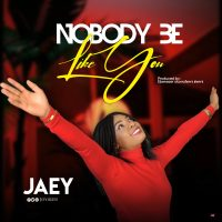 DOWNLOAD Music: Jaey - Nobody Be Like You