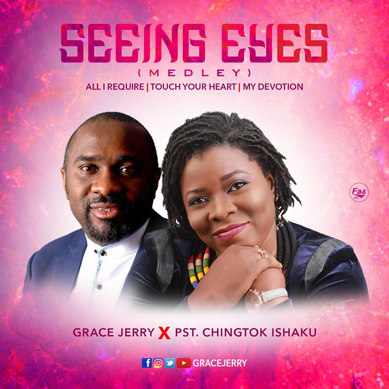 MUSIC Video + Audio:  Grace Jerry – Seeing Eyes (ft. Pst. Chingtok Ishaku)