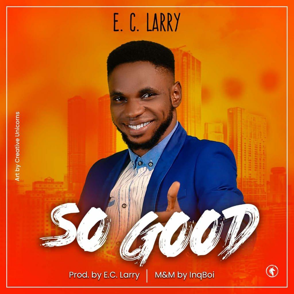 DOWNLOAD Music: E. C. Larry – So Good