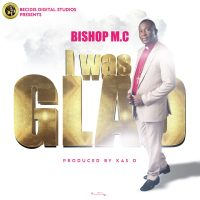 DOWNLOAD Music:  Bishop M.C - I Was Glad