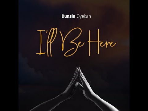 DOWNLOAD Music: Dunsin Oyekan – I'll Be Here