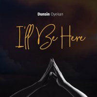 DOWNLOAD Music: Dunsin Oyekan - I'll Be Here
