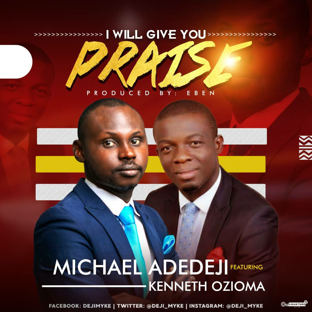DOWNLOAD Music: Michael Adedeji – I Will Give You (ft. Praise Kenneth Ozioma)
