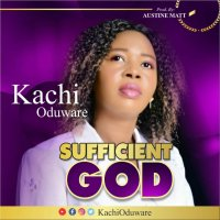 DOWNLOAD Music: Kachi Oduware - Sufficient God