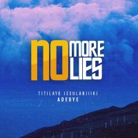 LYRICS Video: Titilayo Jesulanjiiki Adeoye - No More Lies