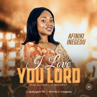 DOWNLOAD Music:  Afiniki Inegedu - I Love You Lord